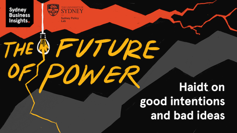 The Future of Power – Haidt on good intentions and bad ideas.