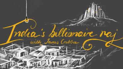 India's billionaire raj with James Crabtree